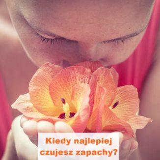 zmysł węchu kiedy najlepiej czujesz zapachy